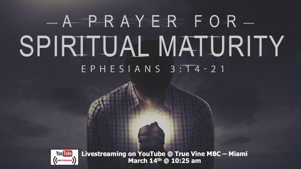 A Prayer for Spiritual Maturity - Ephesians 3:14-21