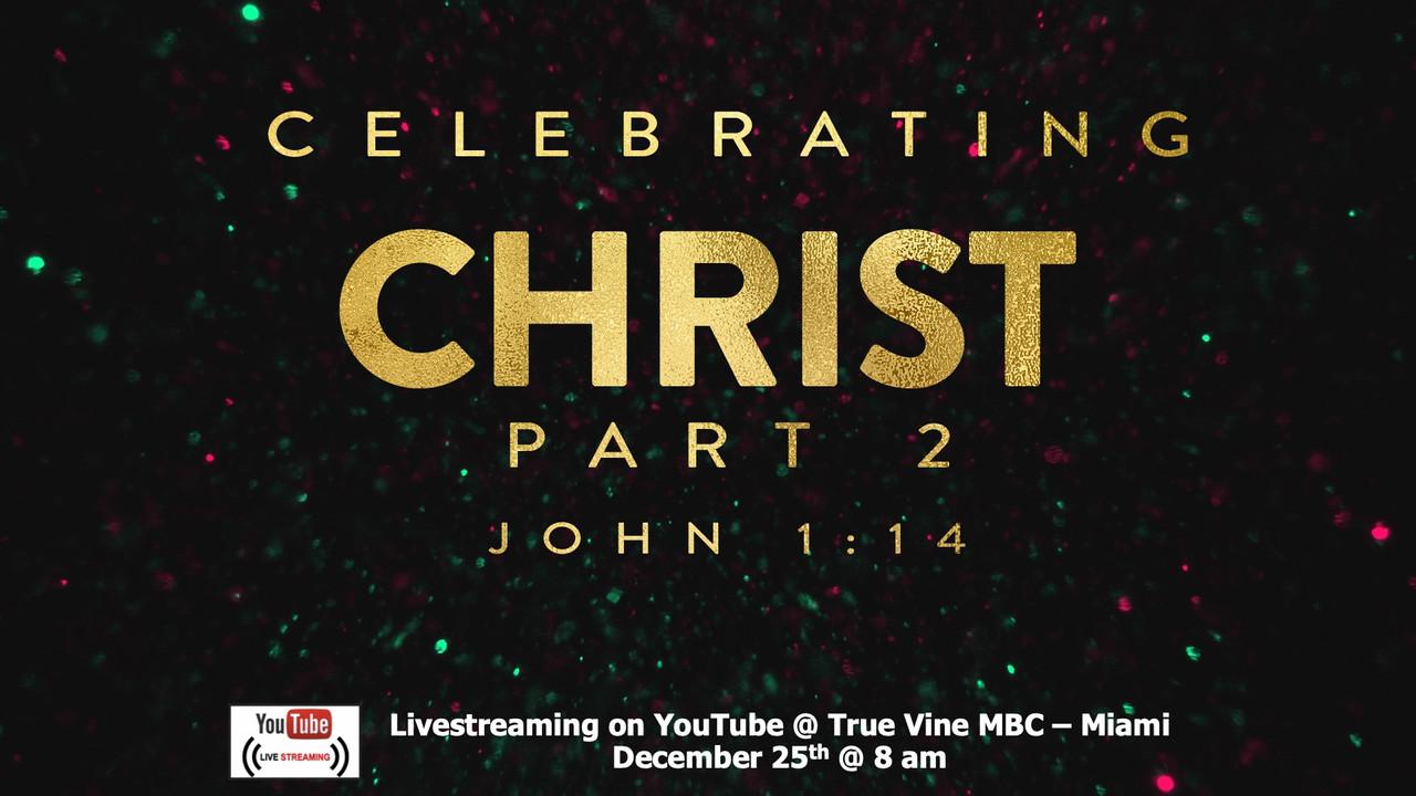 Celebrating Christ, Pt. 2 - John 1:14