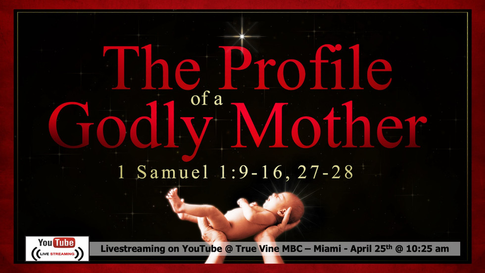 The Profile of a Godly Mother - 1 Samuel 1:9-16, 27-28