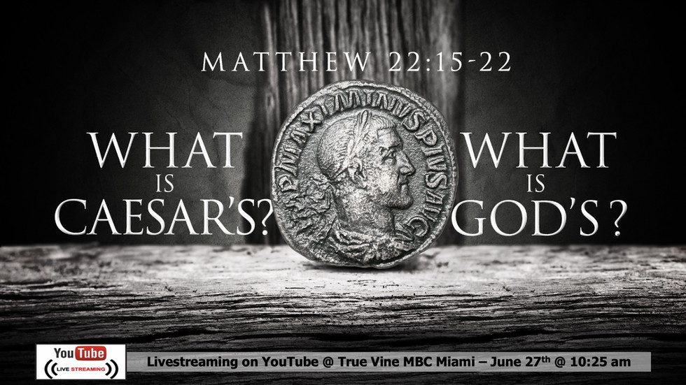 What is Caesar's & What is God's - Matthew 22:15-22