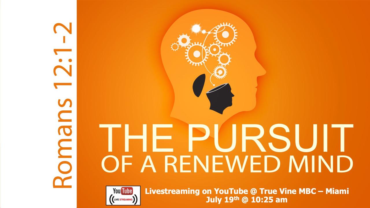 The Pursuit of a Renewed Mind - Romans 12:1-2