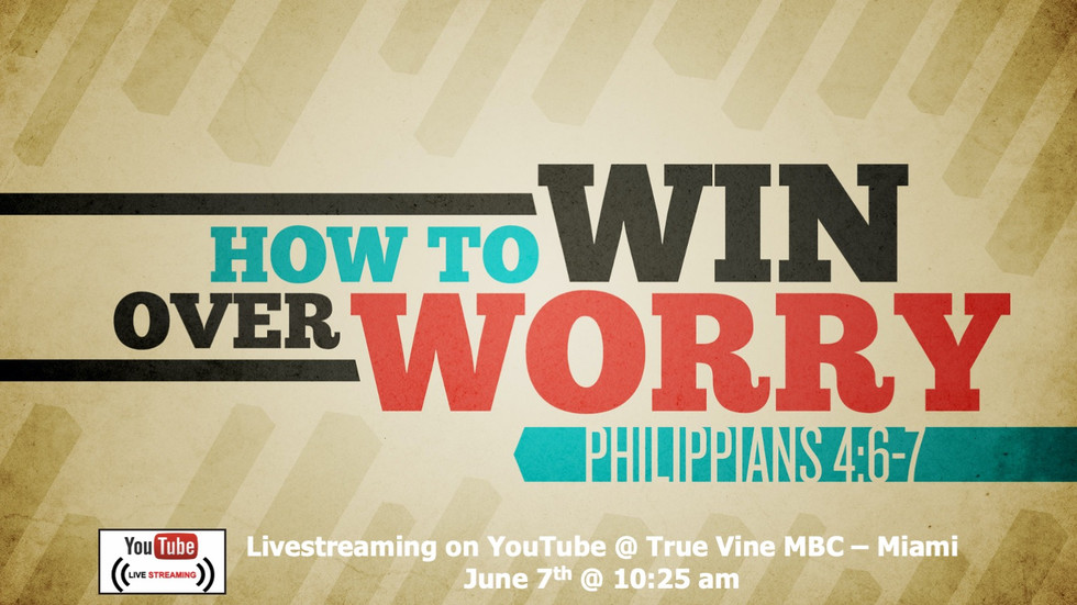 How To Win Over Worry - Philippians 4:6-7