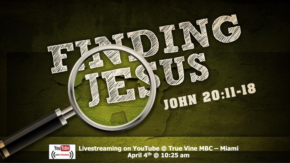 Finding Jesus - John 20:11-18