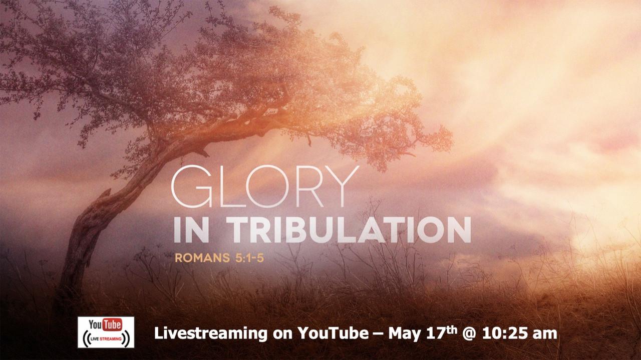 Glory In Tribulation - Romans 5:1-5