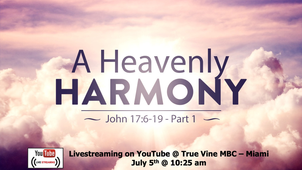 A Heavenly Harmony, Pt. 1 - John 17:6-10