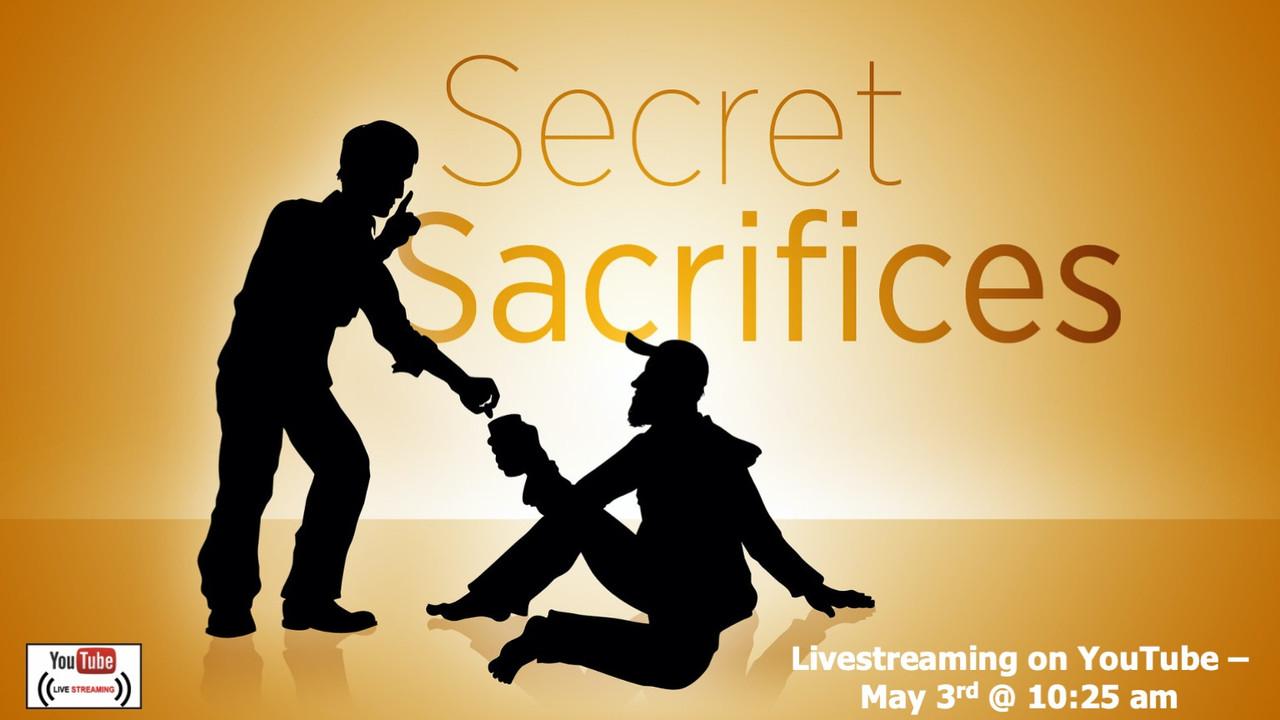 Secret Sacrifices - Matthew 6:1-18