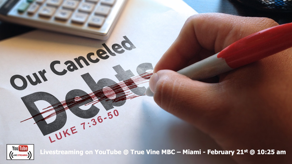 Our Canceled Debts - Luke 7:36-50