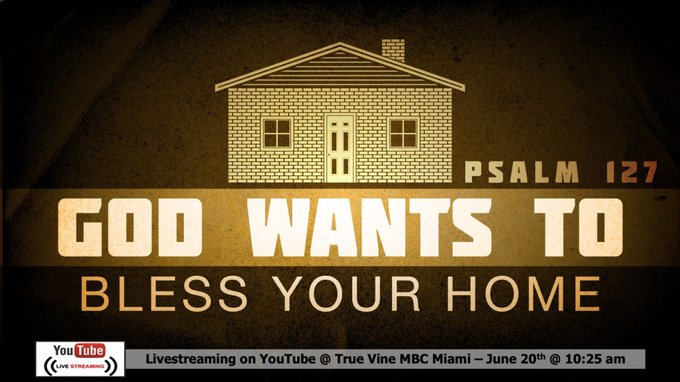 God Wants To Bless Your Home - Psalm 127