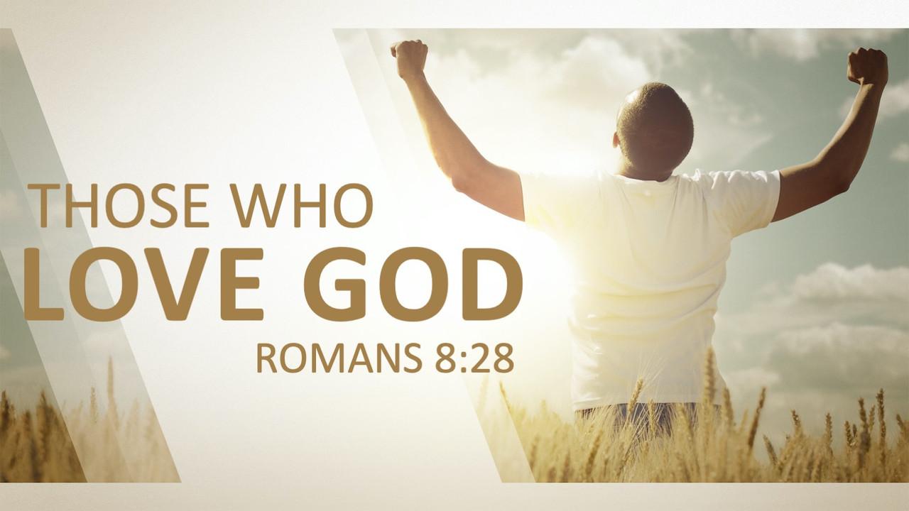 Those Who Love God - Romans 8-28.mp4