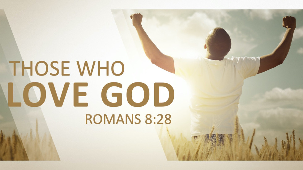 Those Who Love God - Romans 8-28.mp4