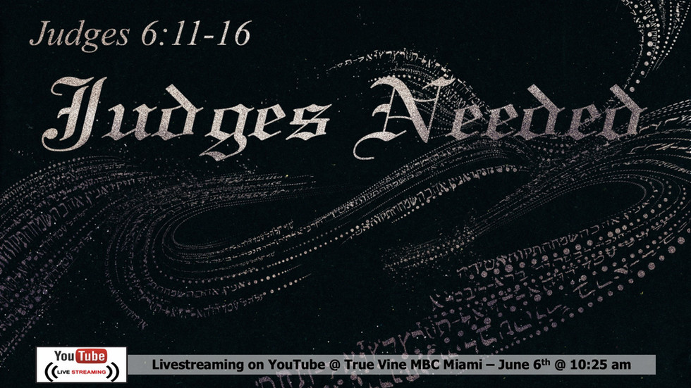 Judges Needed - Judges 6:11-16