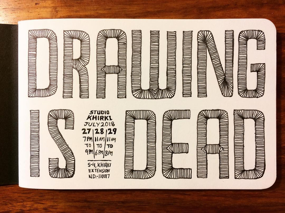 Some of my drawings were selected for an exhibition called 'Drawing is Dead' organised by Studio Khirki in New Delhi. The exhibition was about reinforcing the fact that analog drawing is alive and healthy even though our lives are becoming more and more digital.  https://www.facebook.com/events/2167853813445353/