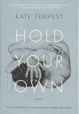 Kate Tempest poem    HOLD YOUR OWN