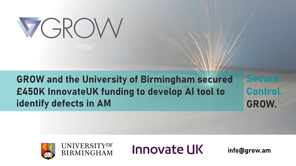 GROW and the University of Birmigham secured £450k innovate uk funding to develop an AI tool to identify defect in Additive Manufacturing.