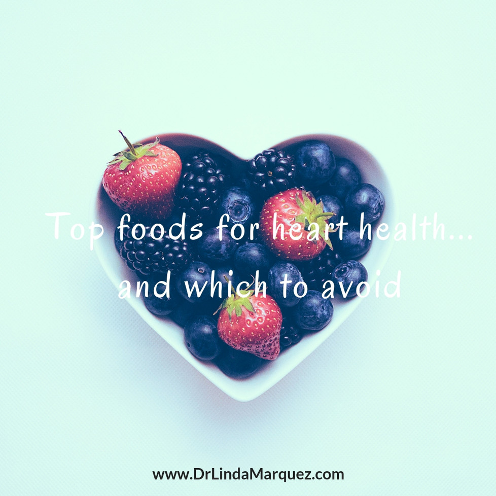 Top Foods for Heart Health…and Which to Avoid