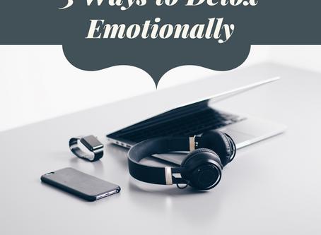 3 Ways to Detox Emotionally