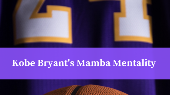 What's Inspiring You for Greatness? In Memory of Kobe Bryant's Mamba Mentality