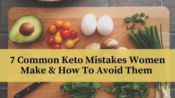 7 Common Keto Mistakes Women Make & How To Fix Them