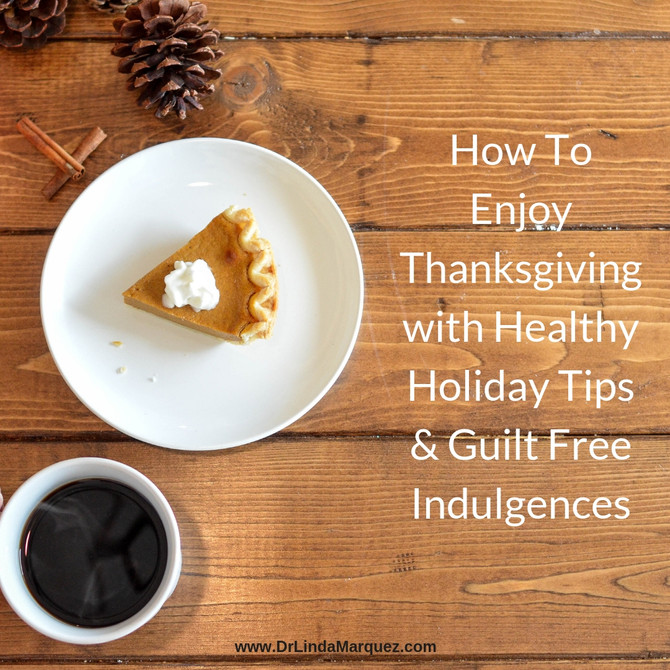 How to Enjoy Thanksgiving with Healthy Holiday Tips & Guilt Free Indulgences