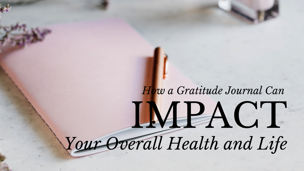 How a Gratitude Journal Can Impact Your Overall Health and Life