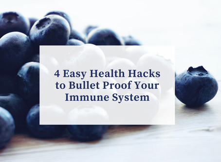 4 Easy Health Hacks to Bullet Proof Your Immune System