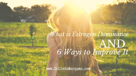 What is Estrogen Dominance and 6 Ways to Improve It