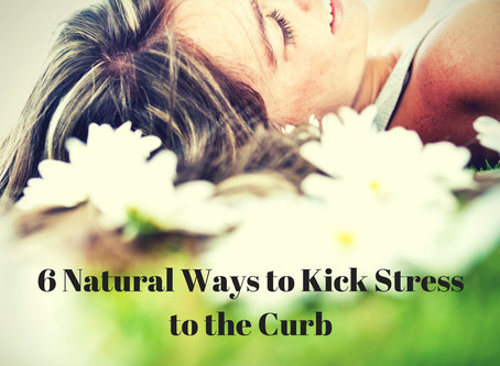 6 Natural Ways to Kick Stress to the Curb