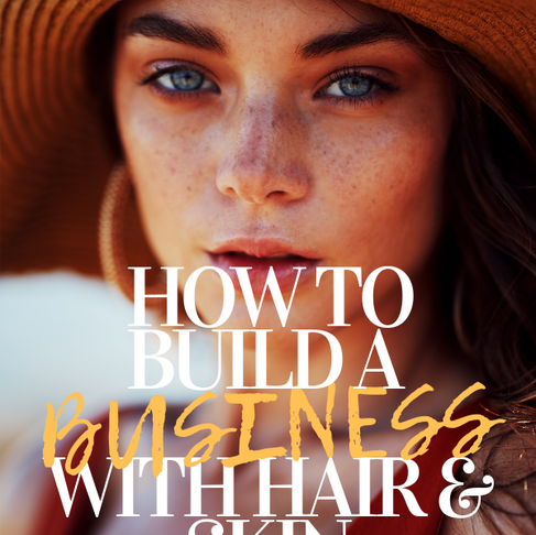 How To Build A Business With Hair & Skin