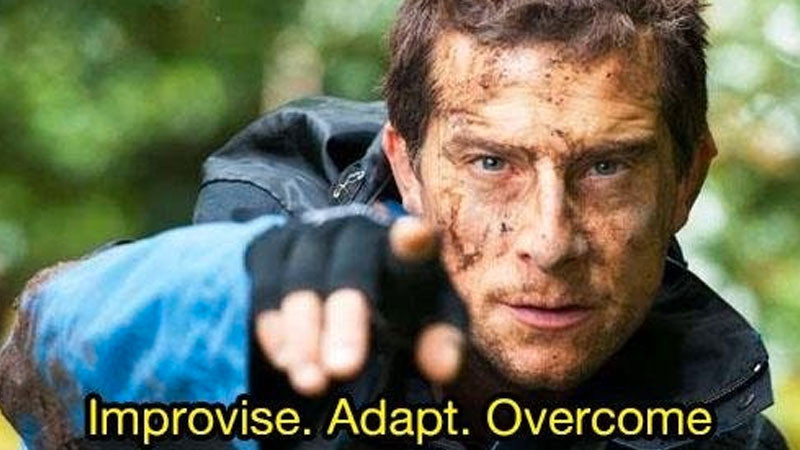 "Bear Grylls saying ""Improvise, Adapt, Overcome"""