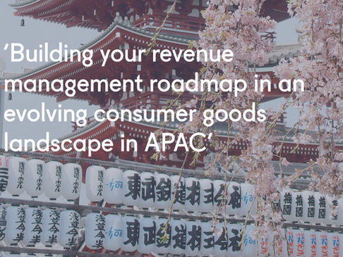 'Building your revenue management roadmap in an evolving consumer goods landscape in APAC'