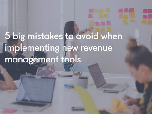 5 big mistakes to avoid when implementing new revenue management tools
