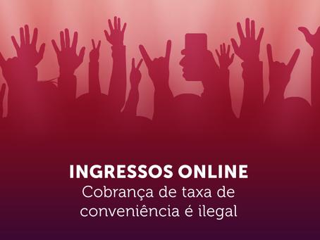 """""""INGRESSOS ON-LINE. Cobrança de taxa de conveniência é ilegal"""""""