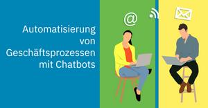 Automatisierte Geschäftsprozesse Chatbots