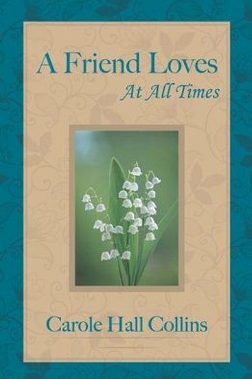 A Friend Loves At All Times, by Carole Collins