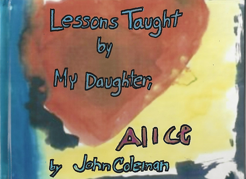 """Lessons Taught by My Daughter, Alice"""