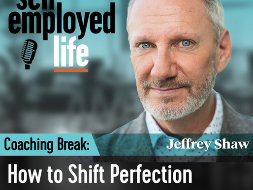 Coaching Break- How to Shift Perfection into Something More Positive