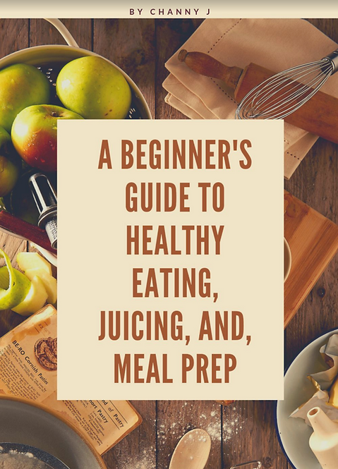 A Beginner's Guide To Healthy Eating, Juicing, And Meal Prep