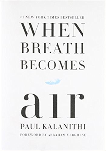 When Breath Becomes Air, Paul Kalinithi