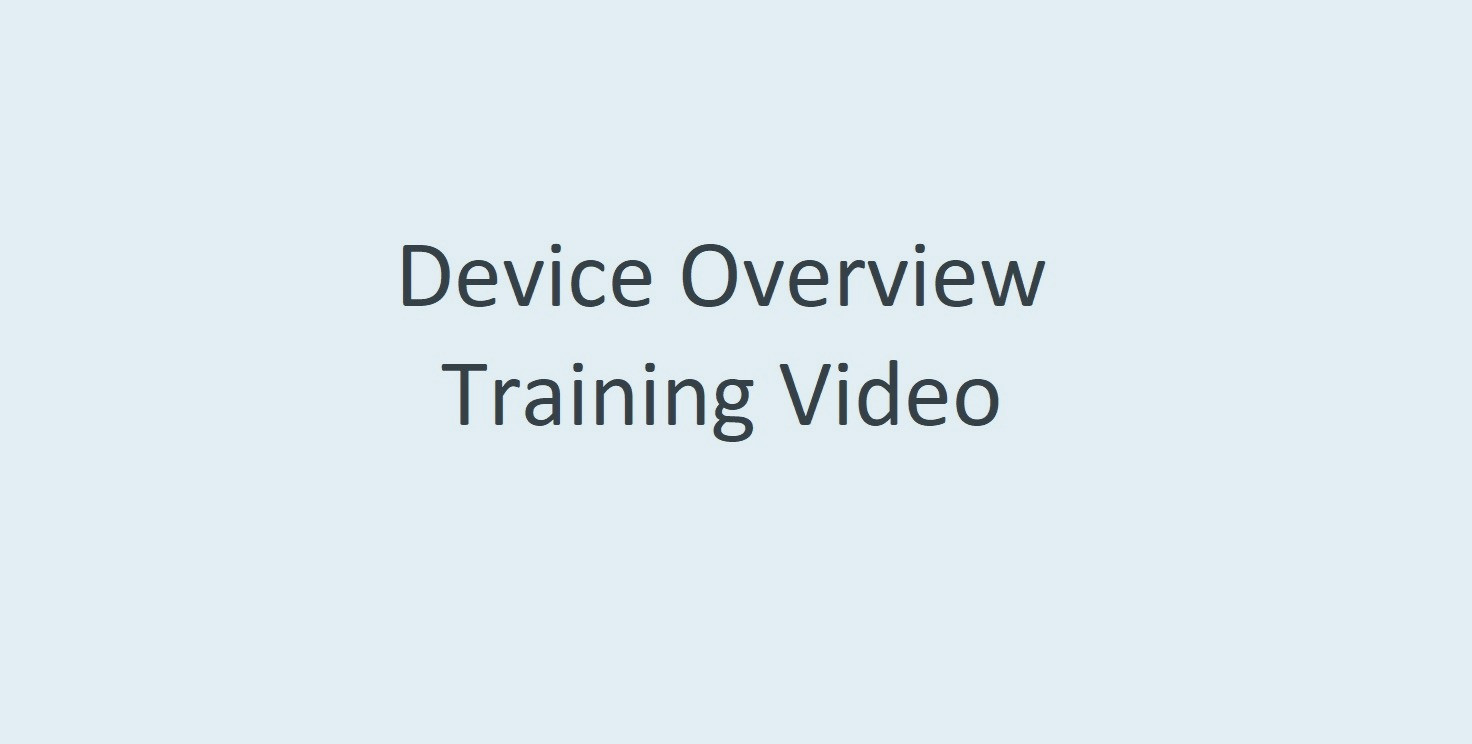 Device Overview Training Video