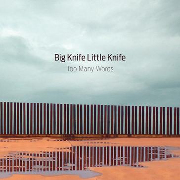 Big Knife Little Knife - Too Many Words (2014)