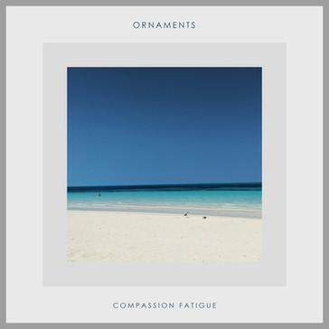 Ornaments - Compassion Fatigue (2019)