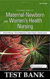 Test Bank Foundations of Maternal Newborn and Womens Health Nursing 7th Edition