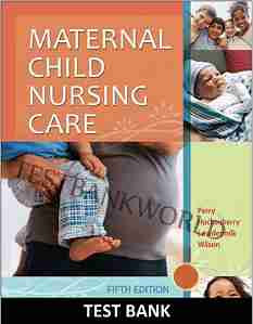 Maternal Child Nursing Care 5th Edition Perry, Hockenberry Test Bank