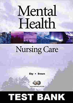 Mental Health Nursing Care 2nd Edition Eby, Brown TEST BANK