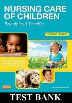Nursing Care of Children Principles and Practice 4th Edition Test Bank