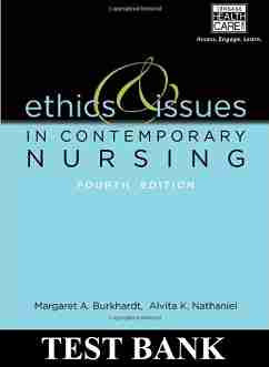 Ethics and Issues in Contemporary Nursing 4th Edition Burkhardt Test Bank