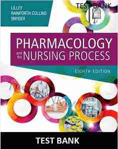 Pharmacology and the Nursing Process 8th Edition Lilley TEST BANK