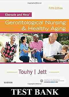 Test Bank Gerontological Nursing and Healthy Aging 5th Edition Ebersole and Hess