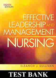 Effective Leadership and Management in Nursing 8th Edition TEST BANK