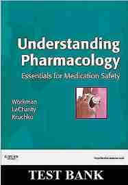 Understanding Pharmacology Essentials for Medication Safety 1st Edition TestBank